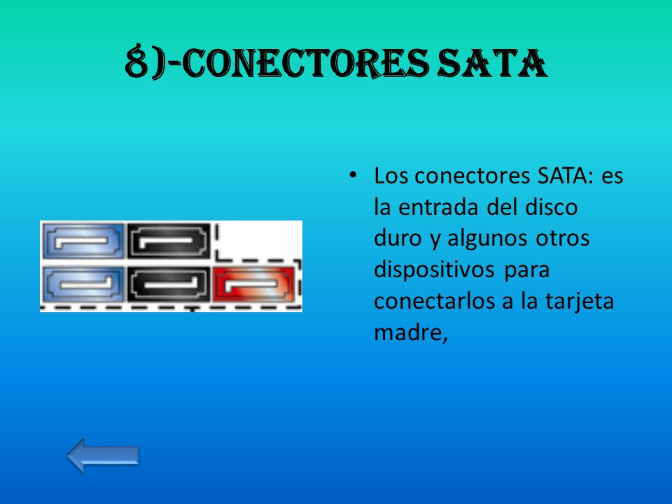 8)-Conectores sata Los conectores SATA: es la entrada del disco duro y algunos otros dispositivos para conectarlos a la tarjeta madre,