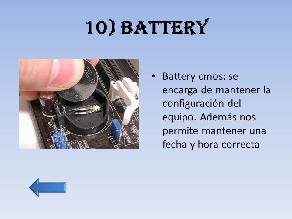 10) battery Battery cmos: se encarga de mantener la configuración del equipo.