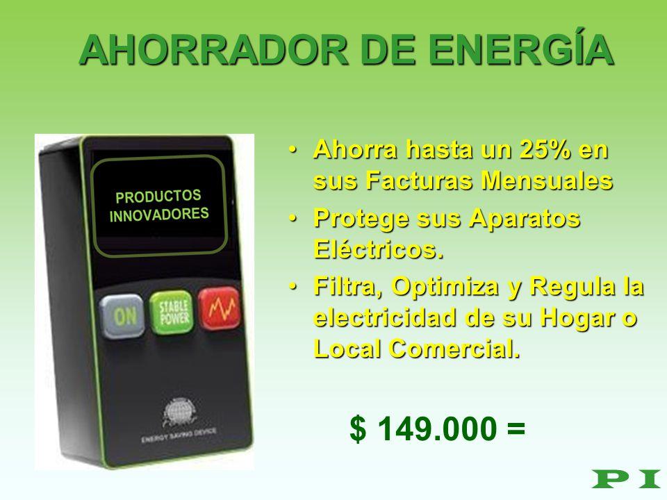 AHORRADOR DE ENERGÍA $ 149.000 = P I