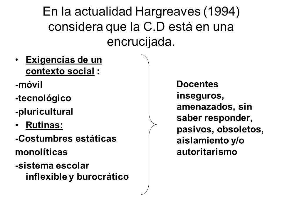 En la actualidad Hargreaves (1994) considera que la C