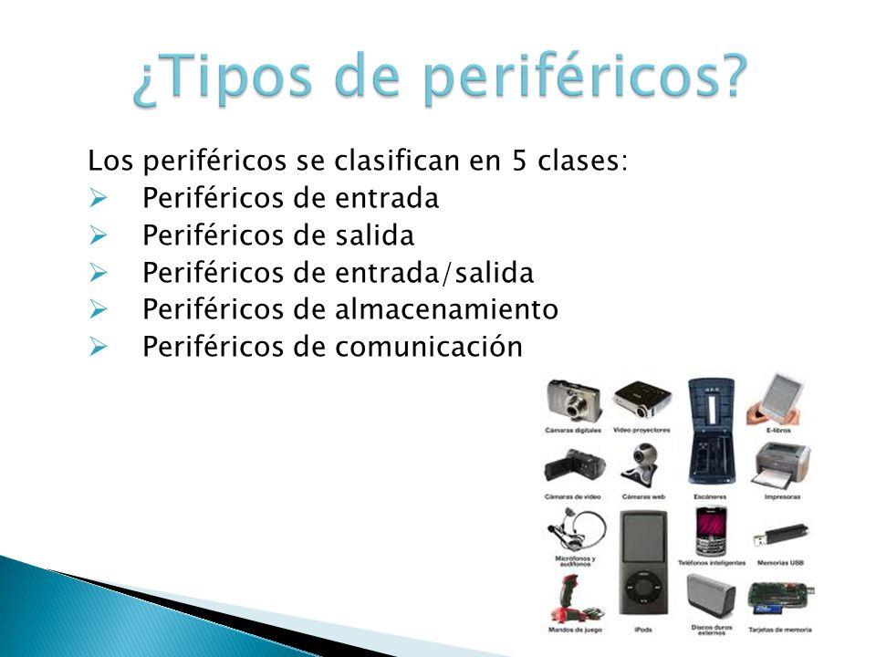 ¿Tipos de periféricos Los periféricos se clasifican en 5 clases: