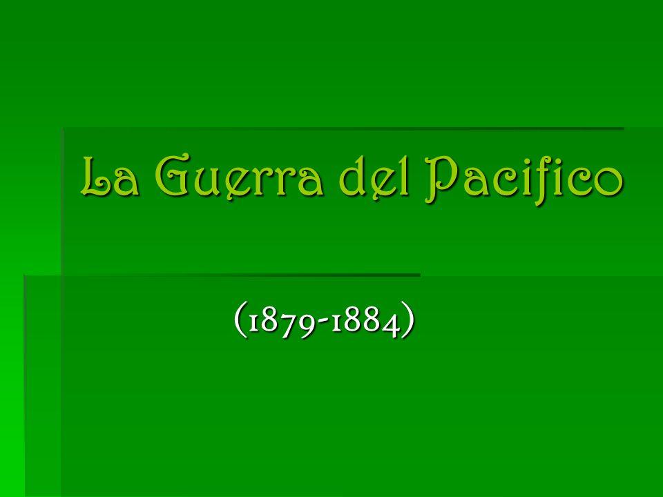 La Guerra del Pacifico (1879-1884)
