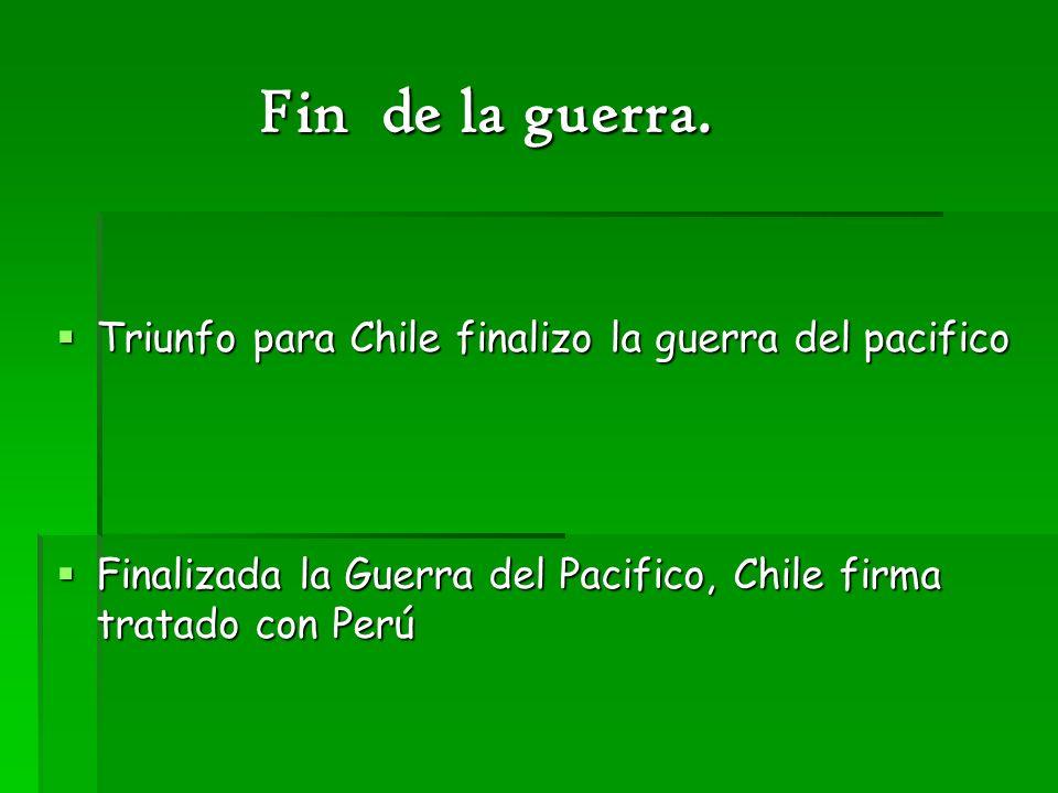 Fin de la guerra. Triunfo para Chile finalizo la guerra del pacifico