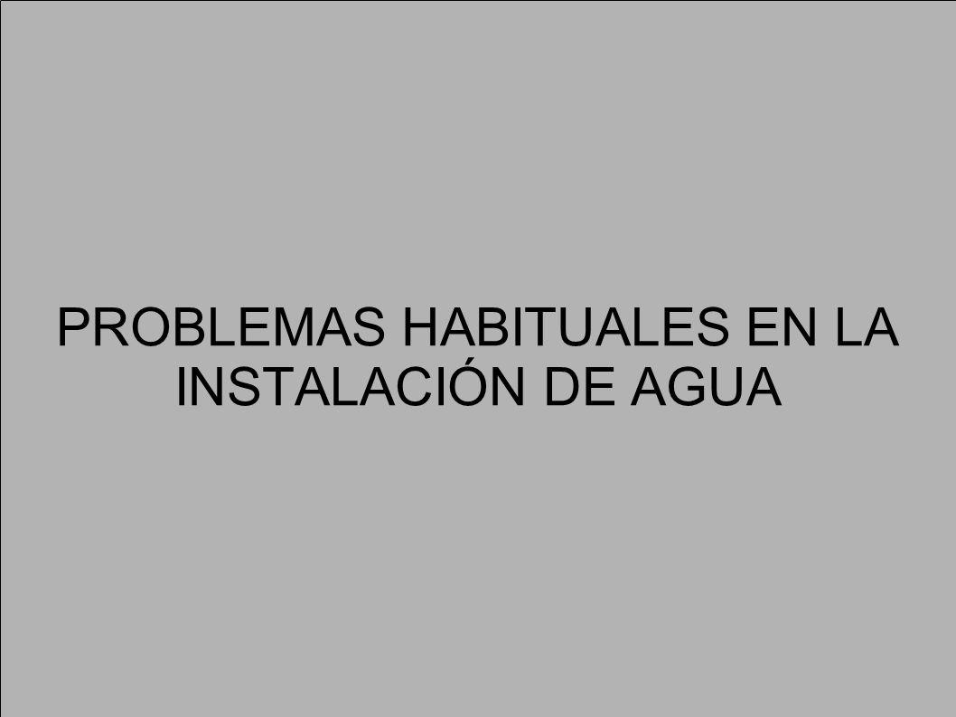 PROBLEMAS HABITUALES EN LA INSTALACIÓN DE AGUA