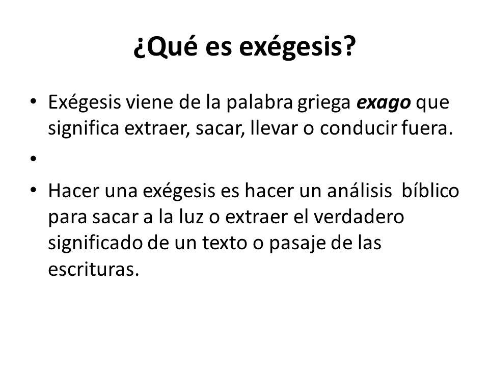 ¿Qué es exégesis Exégesis viene de la palabra griega exago que significa extraer, sacar, llevar o conducir fuera.