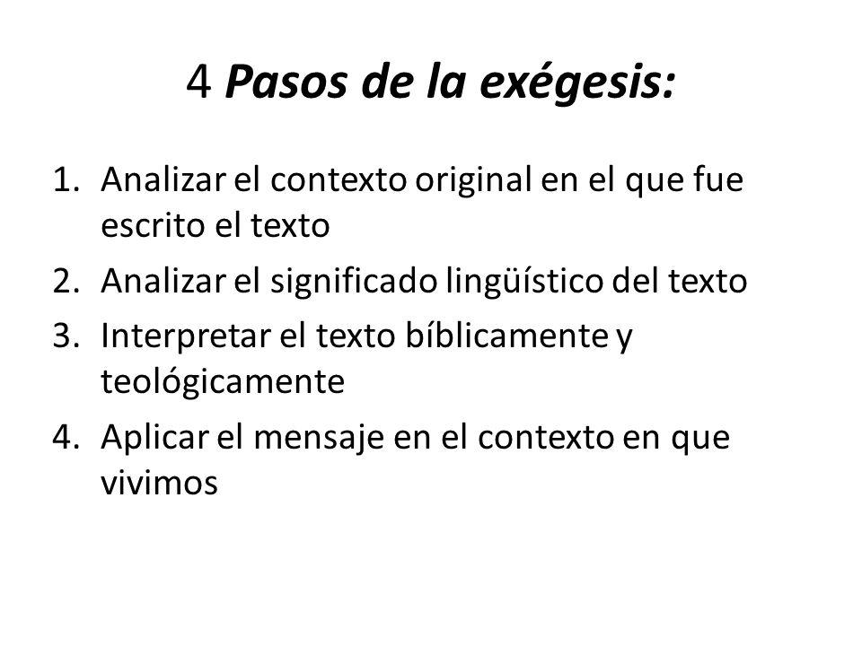 4 Pasos de la exégesis:Analizar el contexto original en el que fue escrito el texto. Analizar el significado lingüístico del texto.