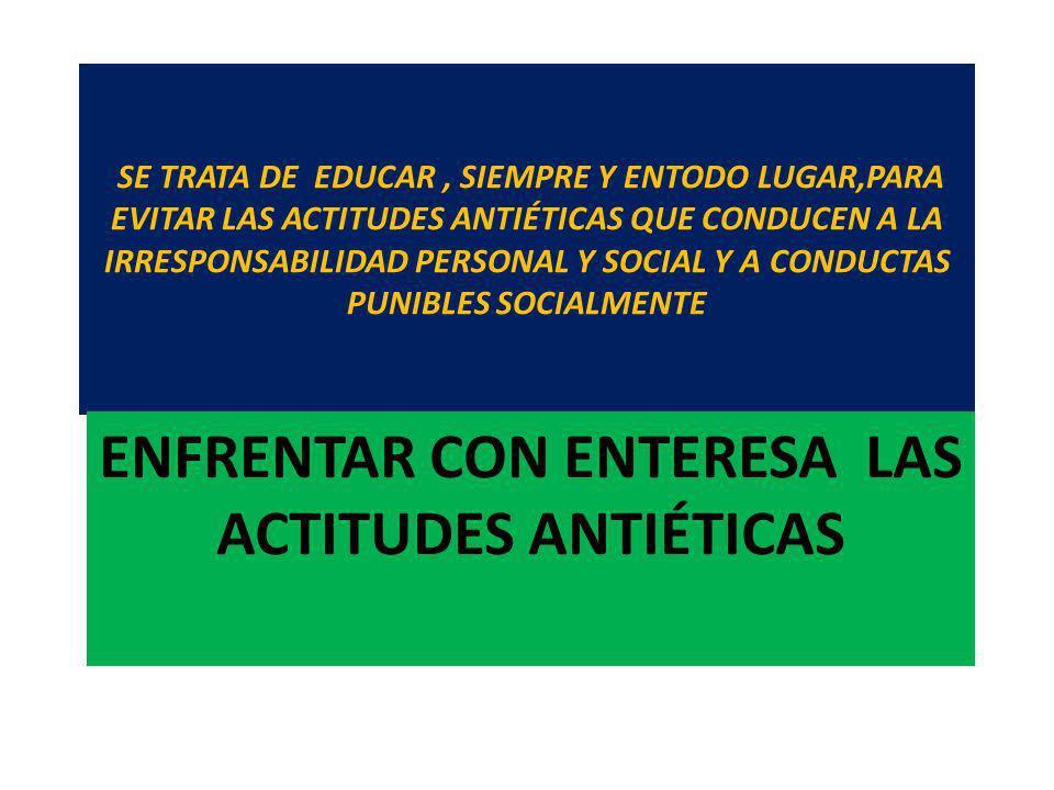 ENFRENTAR CON ENTERESA LAS ACTITUDES ANTIÉTICAS