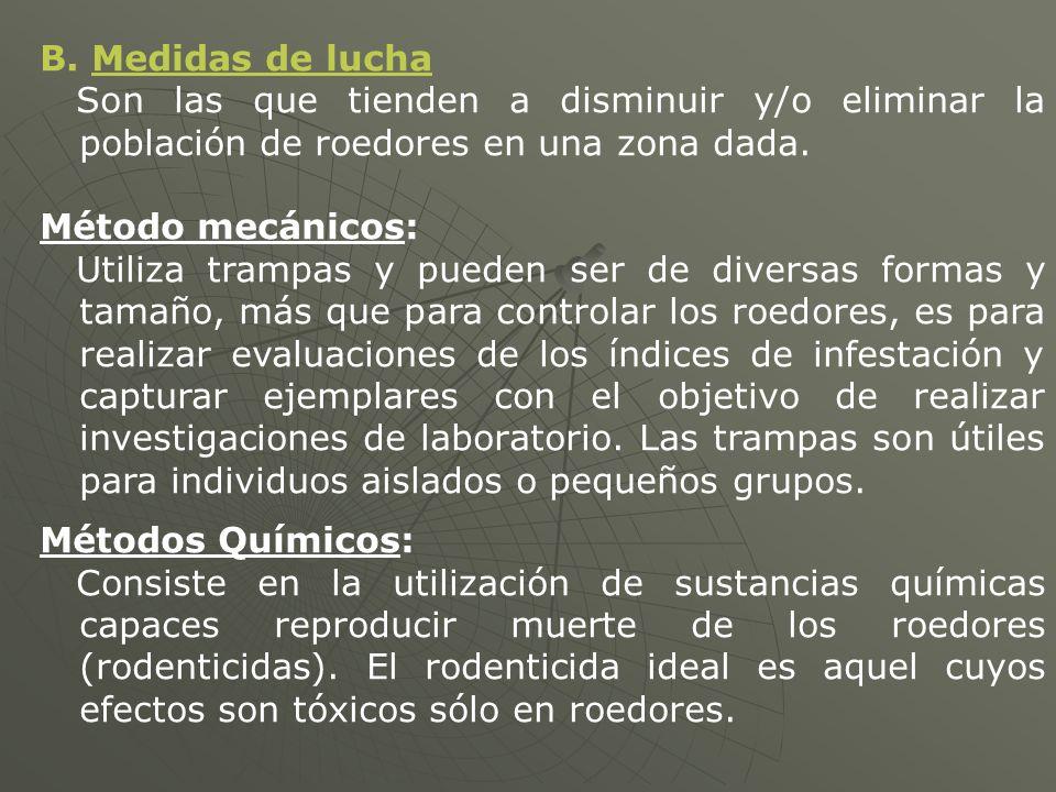 B. Medidas de lucha Son las que tienden a disminuir y/o eliminar la población de roedores en una zona dada.