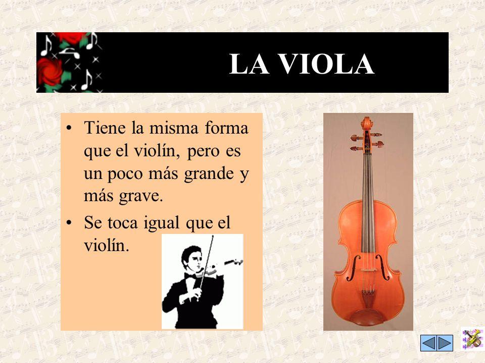 LA VIOLA Tiene la misma forma que el violín, pero es un poco más grande y más grave.