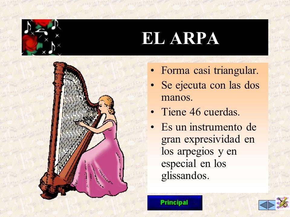 EL ARPA Forma casi triangular. Se ejecuta con las dos manos.