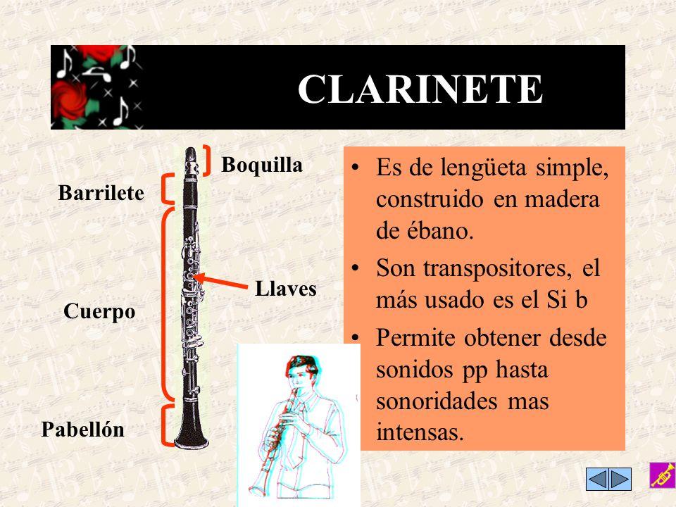 CLARINETE Es de lengüeta simple, construido en madera de ébano.