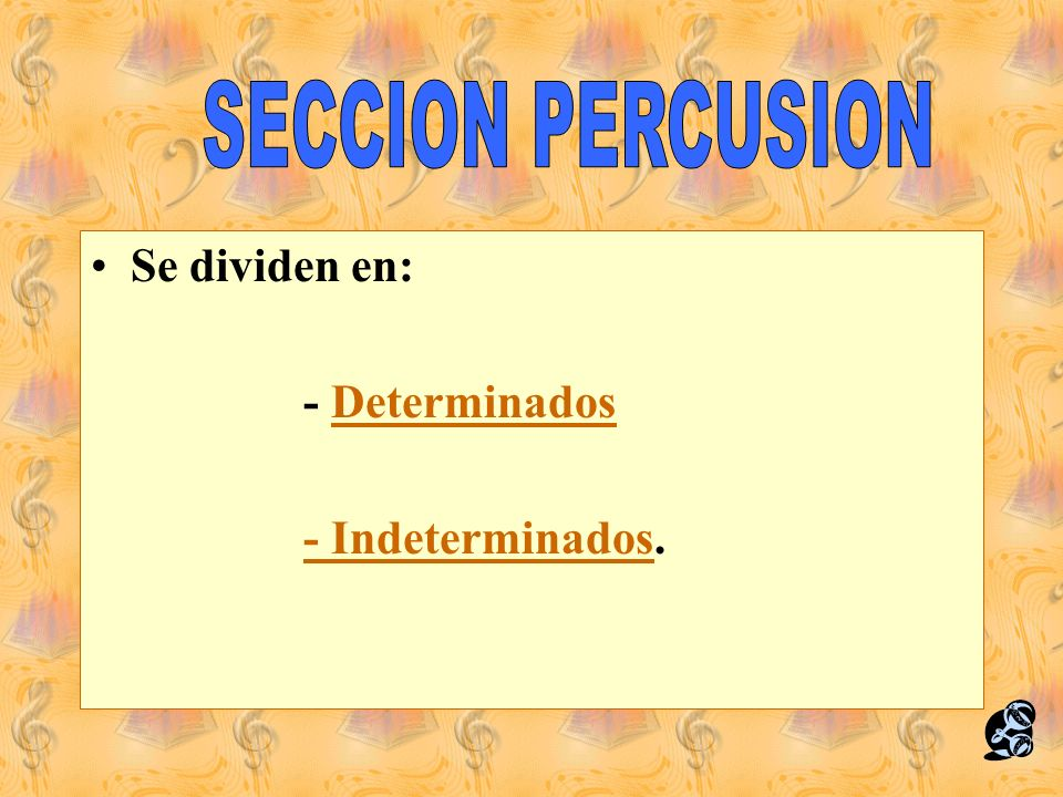 SECCION PERCUSION Se dividen en: - Determinados - Indeterminados.