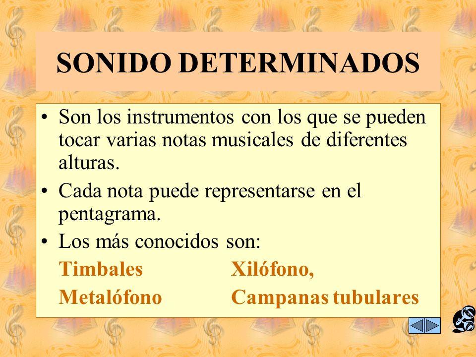 SONIDO DETERMINADOS Son los instrumentos con los que se pueden tocar varias notas musicales de diferentes alturas.
