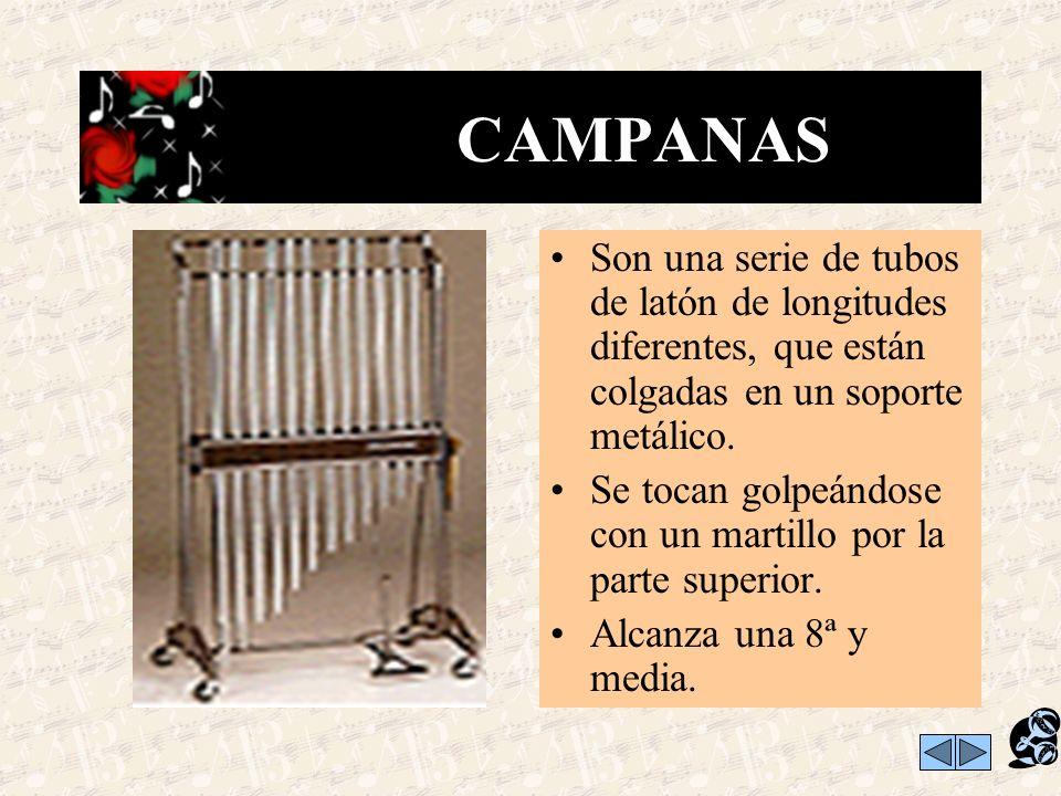 CAMPANAS Son una serie de tubos de latón de longitudes diferentes, que están colgadas en un soporte metálico.
