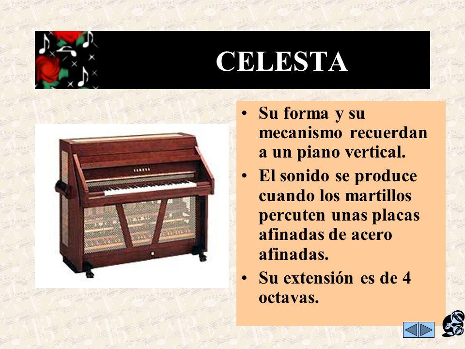 CELESTA Su forma y su mecanismo recuerdan a un piano vertical.