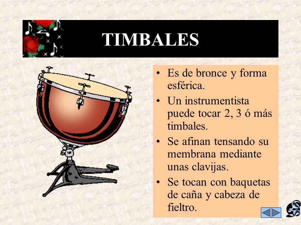 TIMBALES Es de bronce y forma esférica.