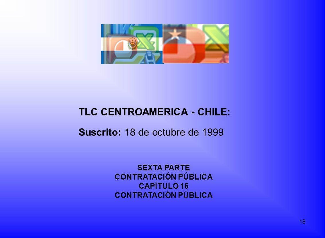 TLC CENTROAMERICA - CHILE: Suscrito: 18 de octubre de 1999