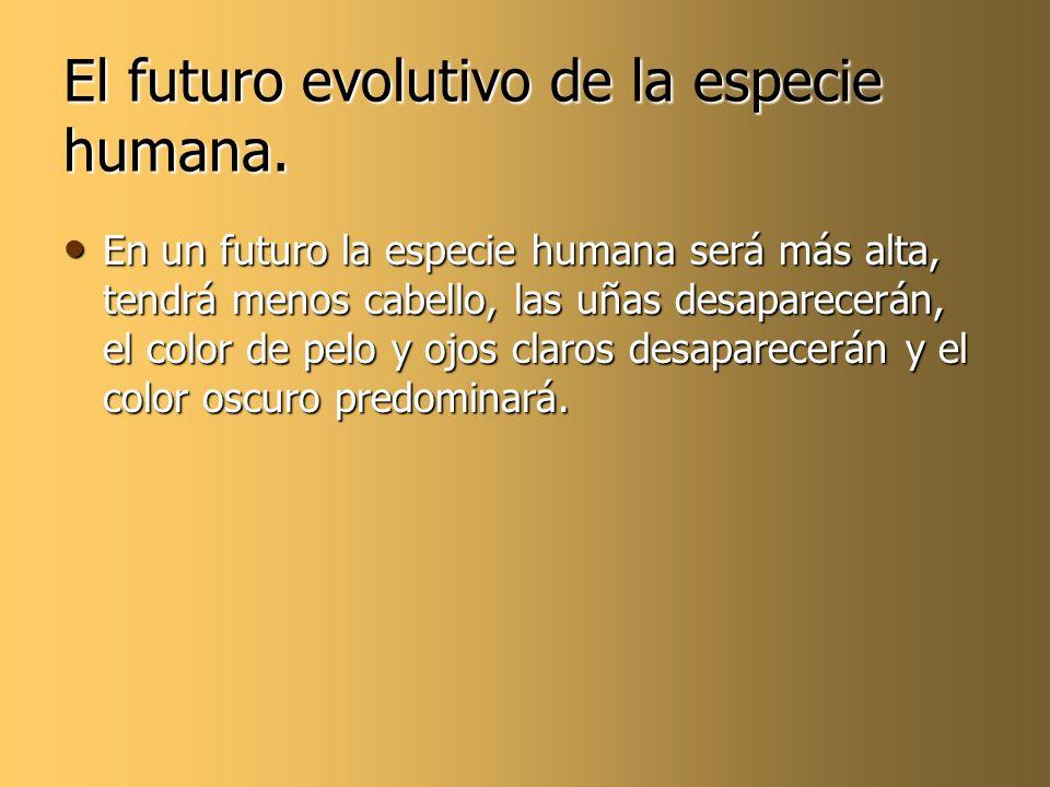 El futuro evolutivo de la especie humana.