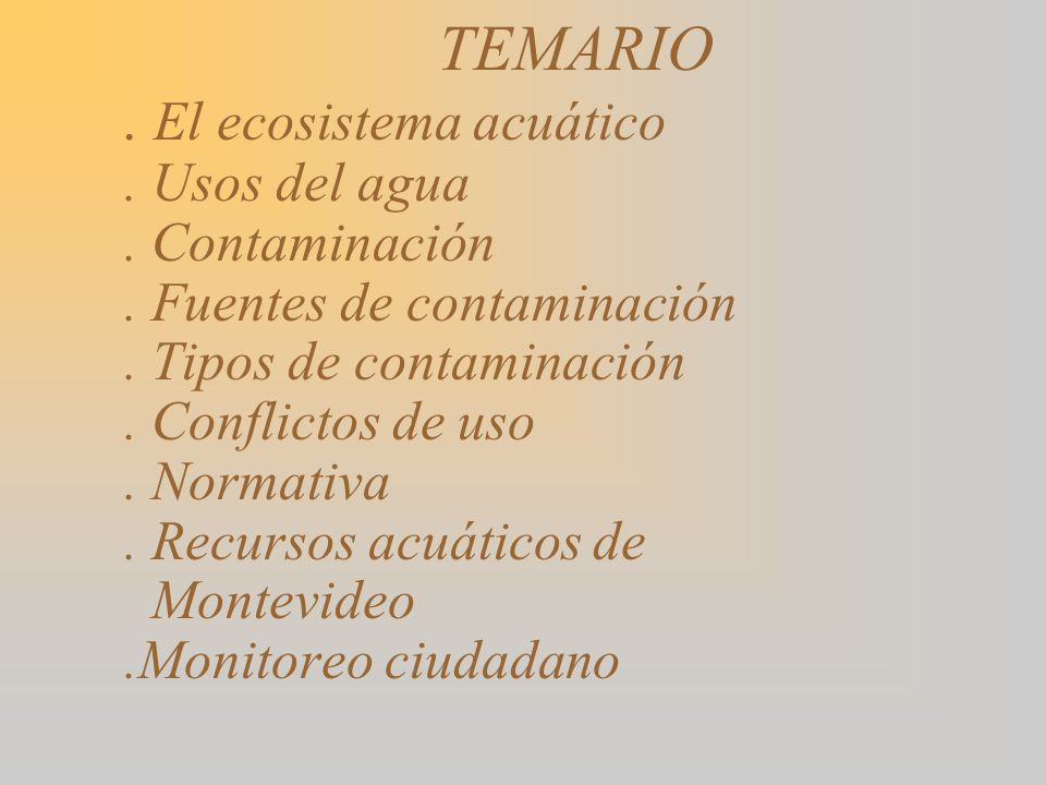 TEMARIO. El ecosistema acuático. Usos del agua. Contaminación