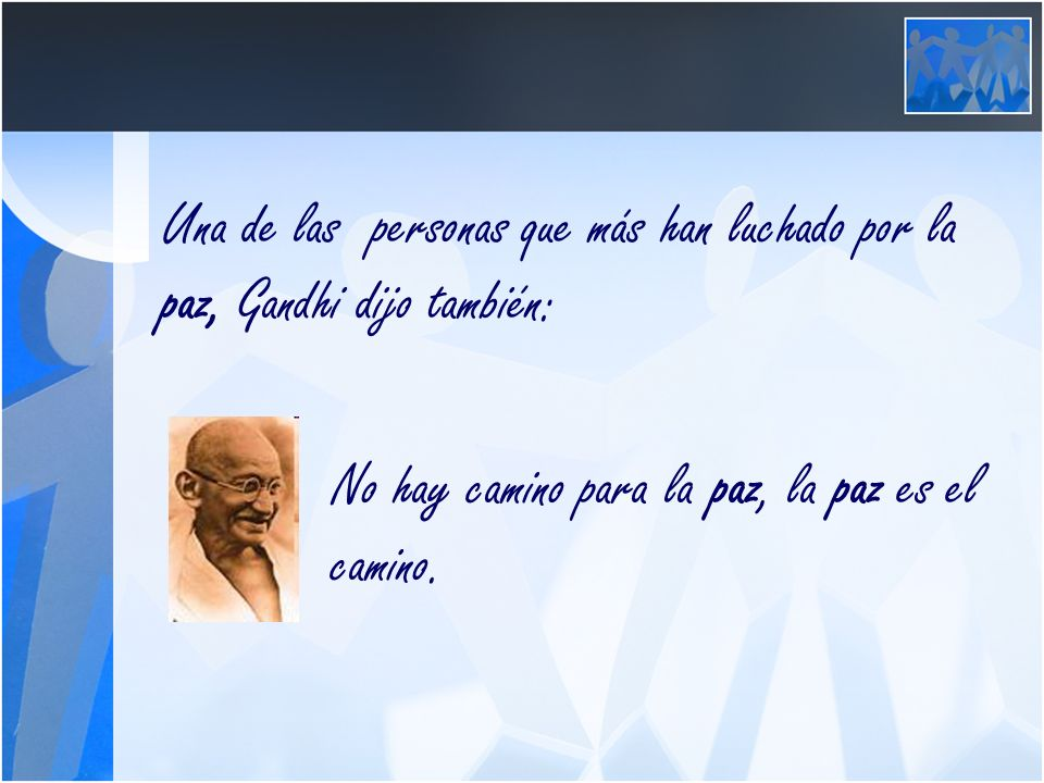 Una de las personas que más han luchado por la paz, Gandhi dijo también:
