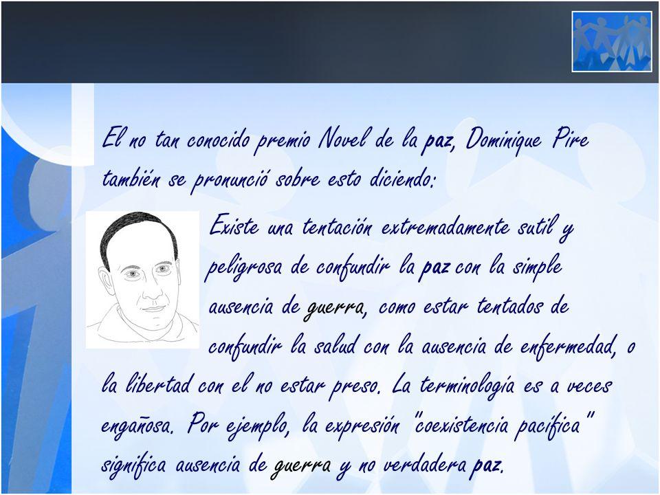 El no tan conocido premio Novel de la paz, Dominique Pire también se pronunció sobre esto diciendo: