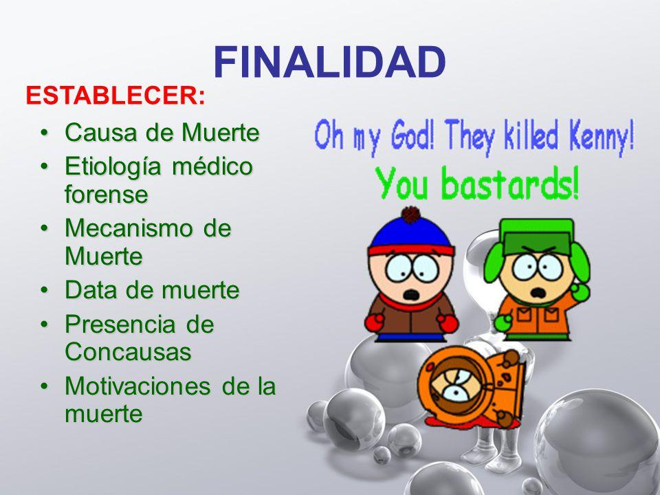 FINALIDAD ESTABLECER: Causa de Muerte Etiología médico forense