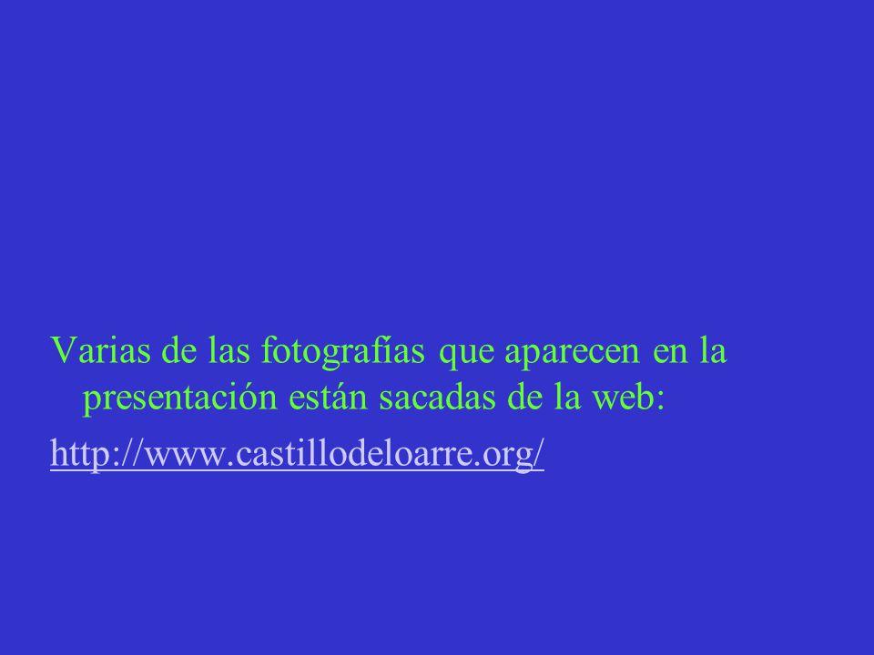 Varias de las fotografías que aparecen en la presentación están sacadas de la web: http://www.castillodeloarre.org/