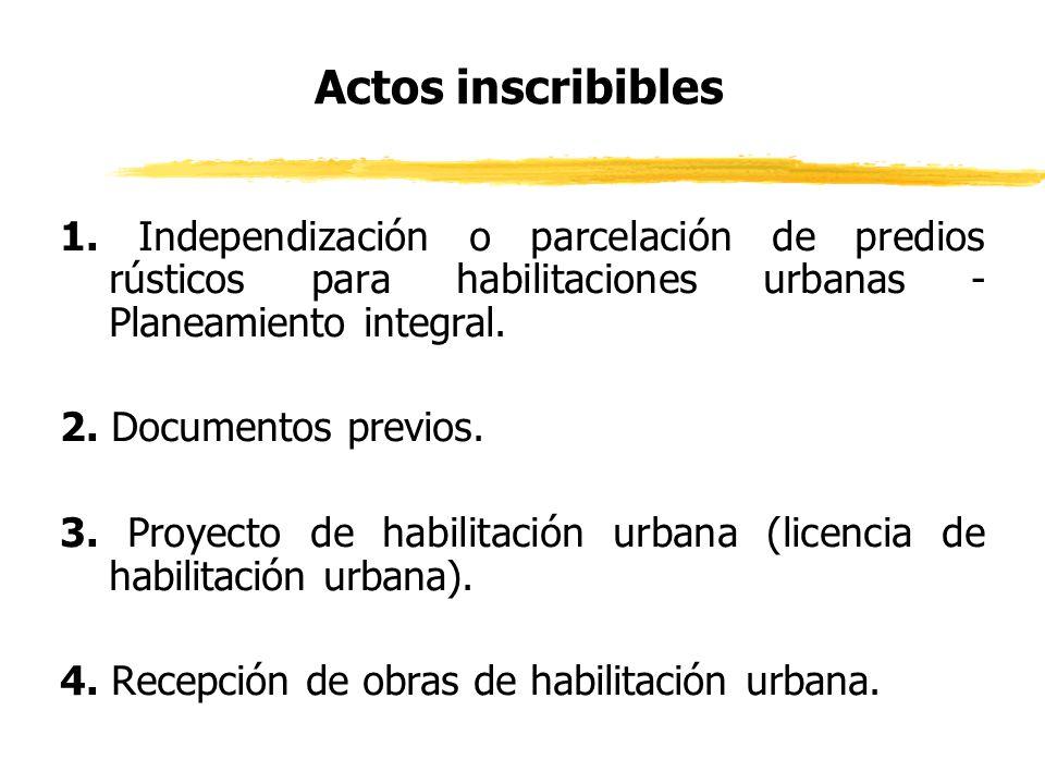 Actos inscribibles 1. Independización o parcelación de predios rústicos para habilitaciones urbanas - Planeamiento integral.