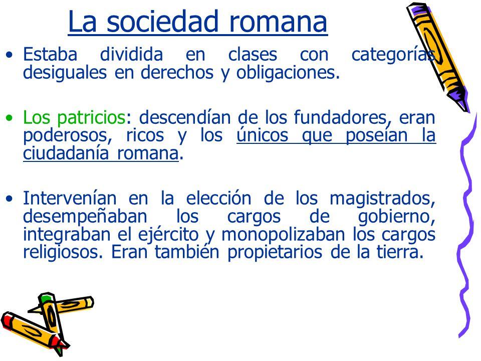 La sociedad romana Estaba dividida en clases con categorías desiguales en derechos y obligaciones.