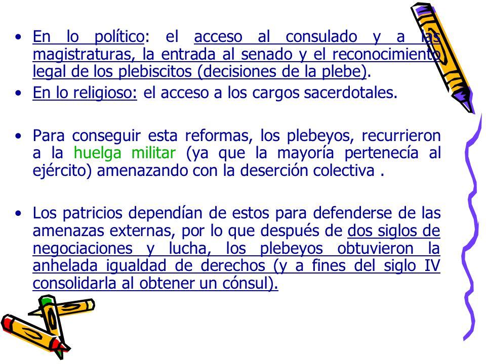 En lo político: el acceso al consulado y a las magistraturas, la entrada al senado y el reconocimiento legal de los plebiscitos (decisiones de la plebe).
