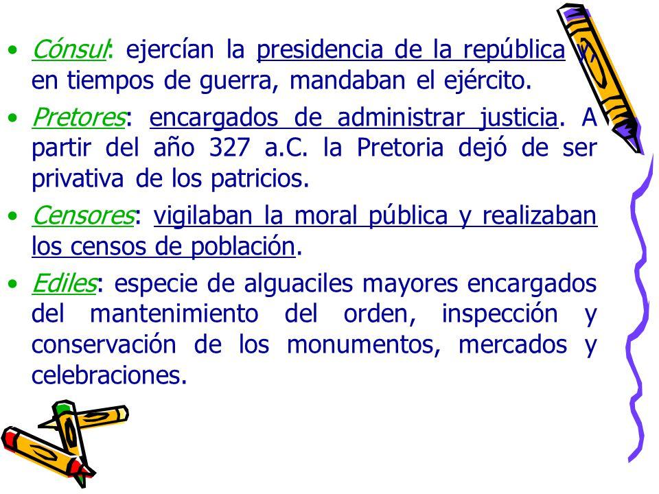 Cónsul: ejercían la presidencia de la república y, en tiempos de guerra, mandaban el ejército.