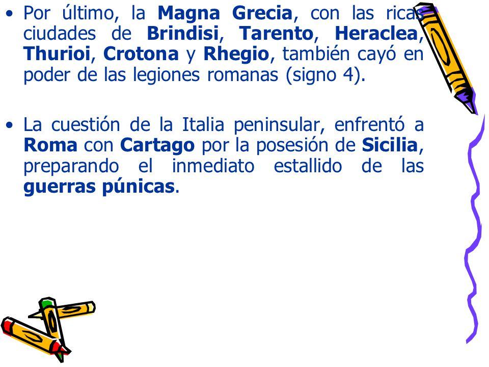 Por último, la Magna Grecia, con las ricas ciudades de Brindisi, Tarento, Heraclea, Thurioi, Crotona y Rhegio, también cayó en poder de las legiones romanas (signo 4).