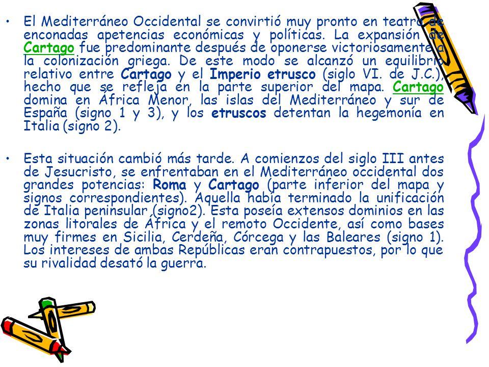 El Mediterráneo Occidental se convirtió muy pronto en teatro de enconadas apetencias económicas y políticas. La expansión de Cartago fue predominante después de oponerse victoriosamente a la colonización griega. De este modo se alcanzó un equilibrio relativo entre Cartago y el Imperio etrusco (siglo VI. de J.C.), hecho que se refleja en la parte superior del mapa. Cartago domina en África Menor, las islas del Mediterráneo y sur de España (signo 1 y 3), y los etruscos detentan la hegemonía en Italia (signo 2).