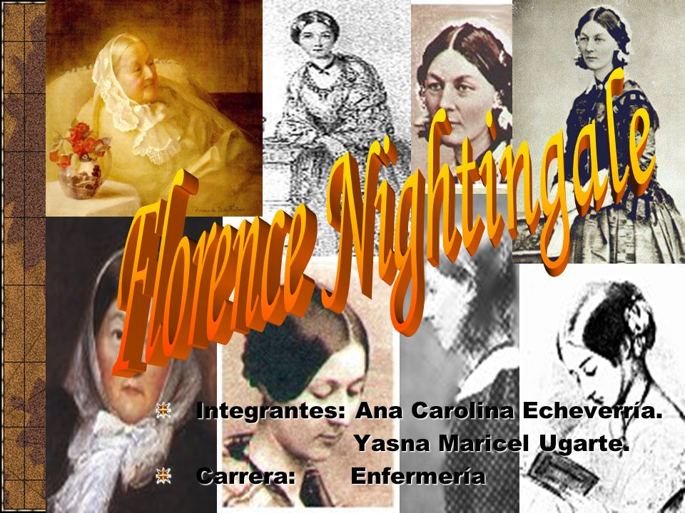 Florence Nightingale Integrantes: Ana Carolina Echeverría.