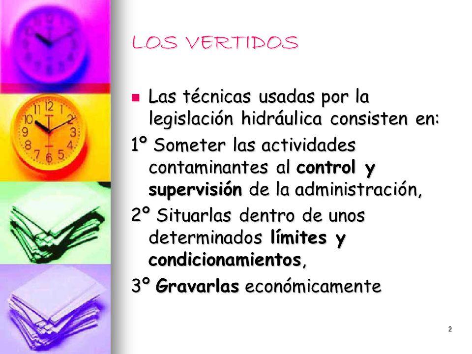 LOS VERTIDOS Las técnicas usadas por la legislación hidráulica consisten en:
