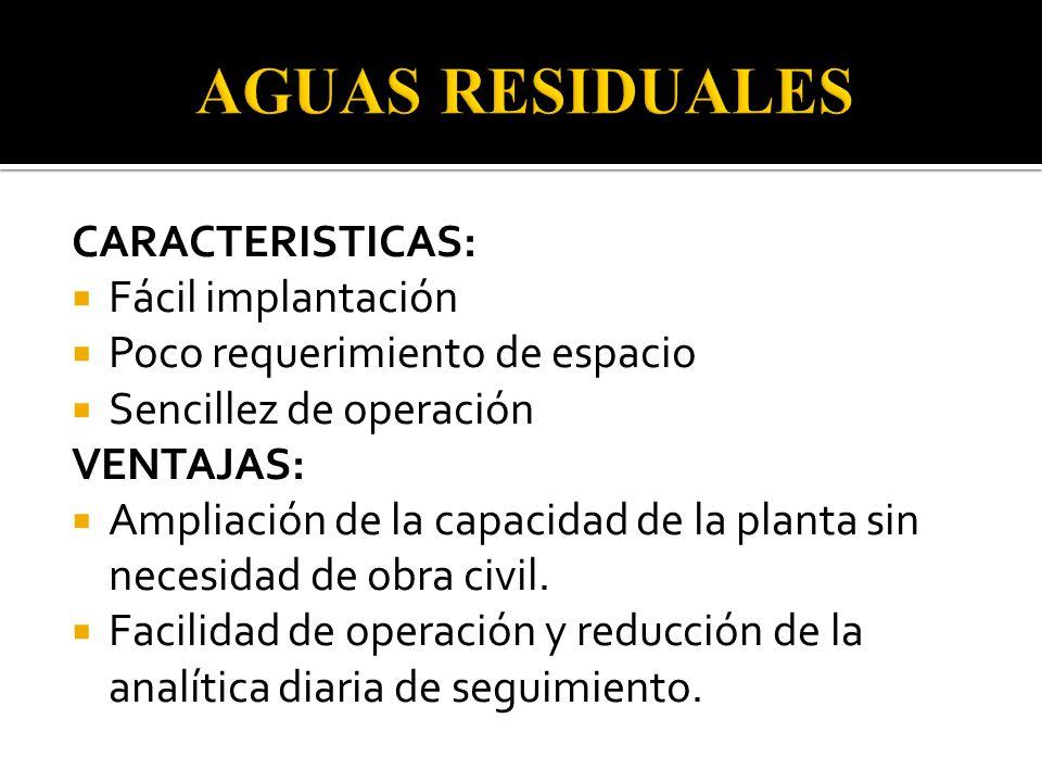 AGUAS RESIDUALES CARACTERISTICAS: Fácil implantación