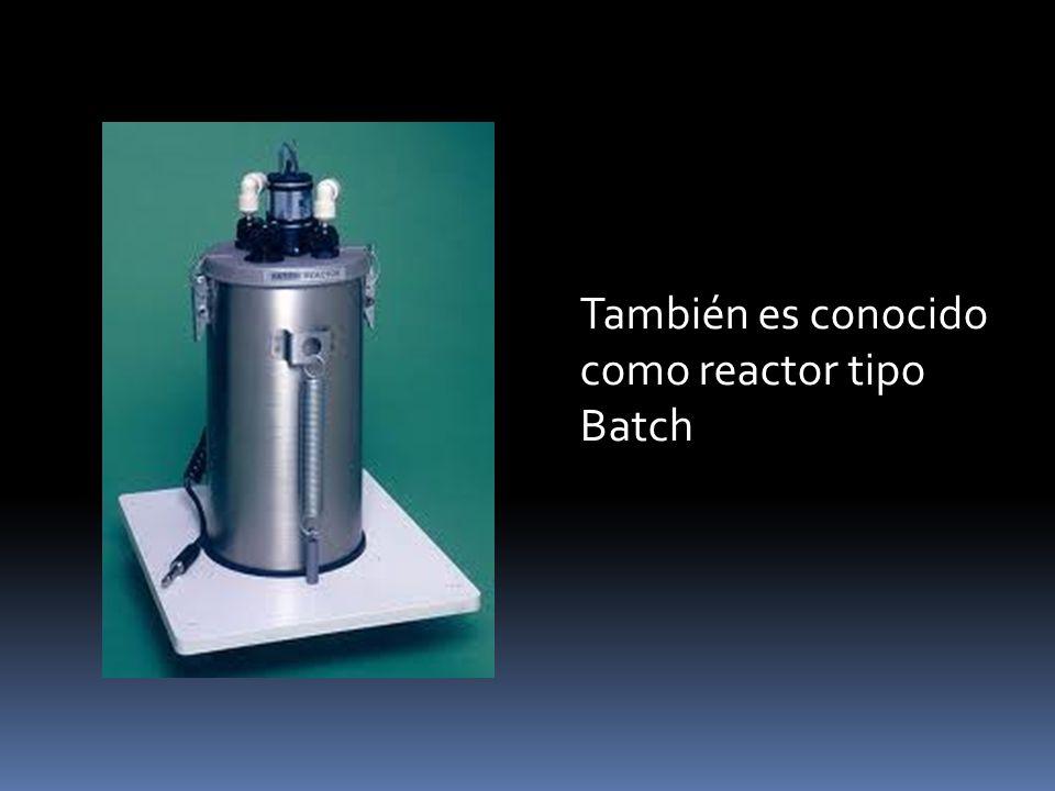 También es conocido como reactor tipo Batch