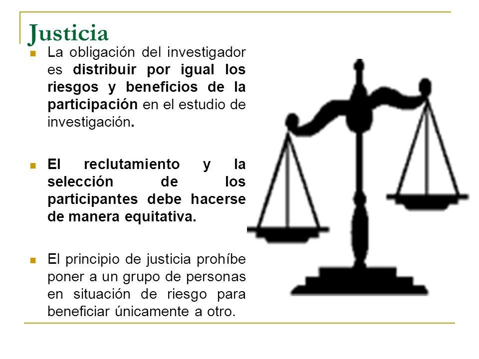 Justicia La obligación del investigador es distribuir por igual los riesgos y beneficios de la participación en el estudio de investigación.