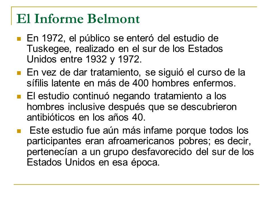 El Informe Belmont En 1972, el público se enteró del estudio de Tuskegee, realizado en el sur de los Estados Unidos entre 1932 y 1972.