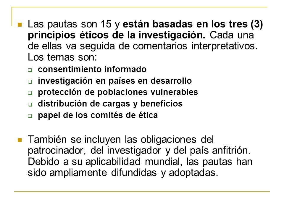 Las pautas son 15 y están basadas en los tres (3) principios éticos de la investigación. Cada una de ellas va seguida de comentarios interpretativos. Los temas son: