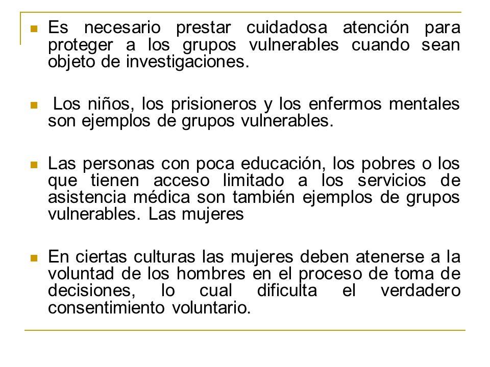 Es necesario prestar cuidadosa atención para proteger a los grupos vulnerables cuando sean objeto de investigaciones.