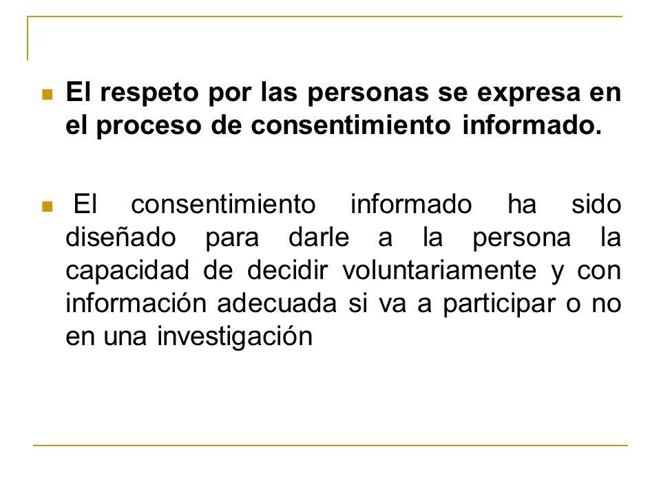 El respeto por las personas se expresa en el proceso de consentimiento informado.