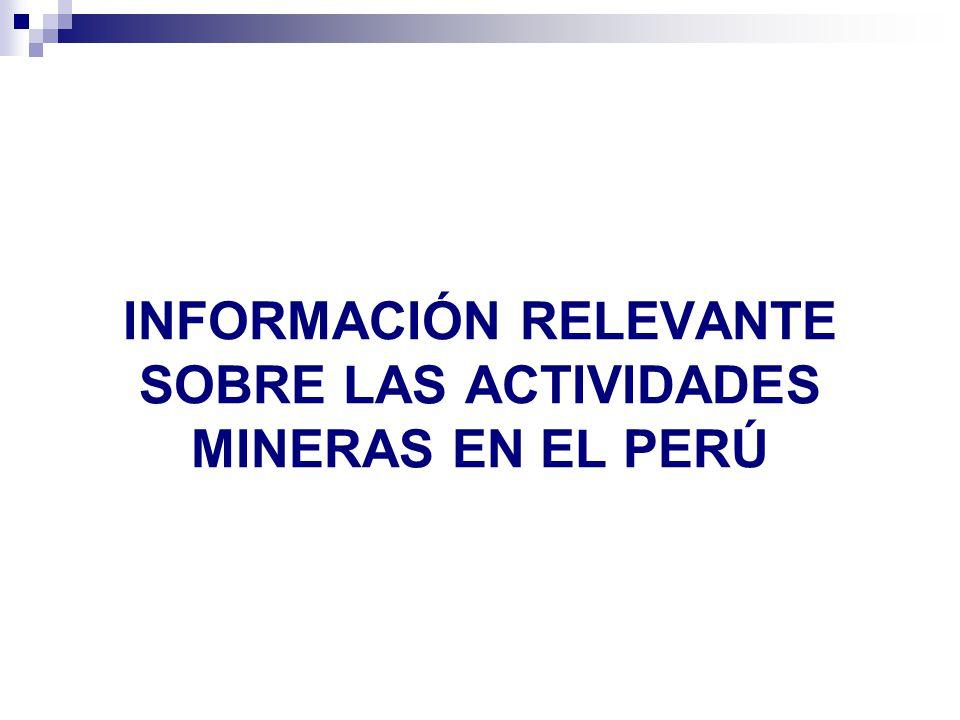 INFORMACIÓN RELEVANTE SOBRE LAS ACTIVIDADES MINERAS EN EL PERÚ