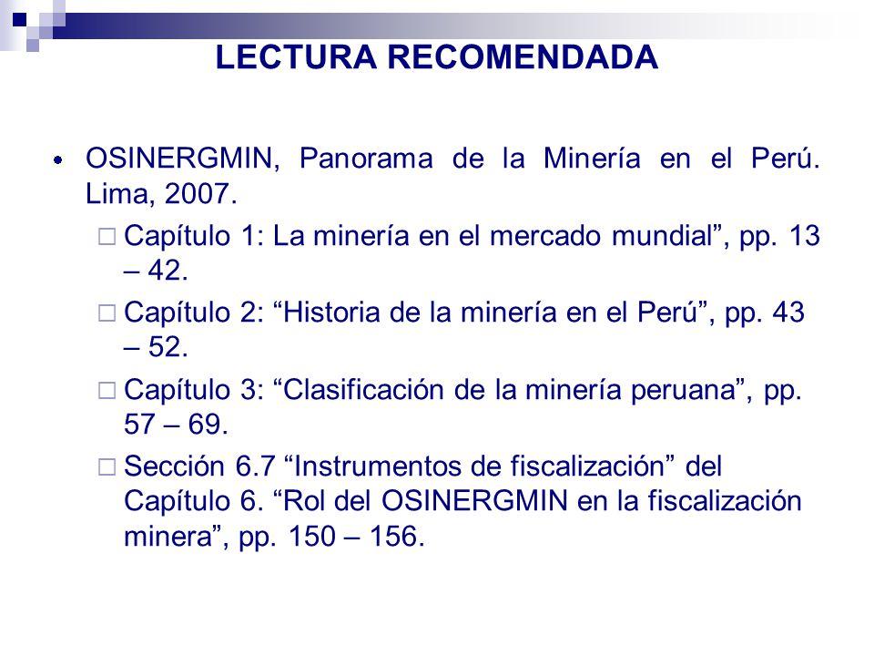 LECTURA RECOMENDADA OSINERGMIN, Panorama de la Minería en el Perú. Lima, 2007. Capítulo 1: La minería en el mercado mundial , pp. 13 – 42.