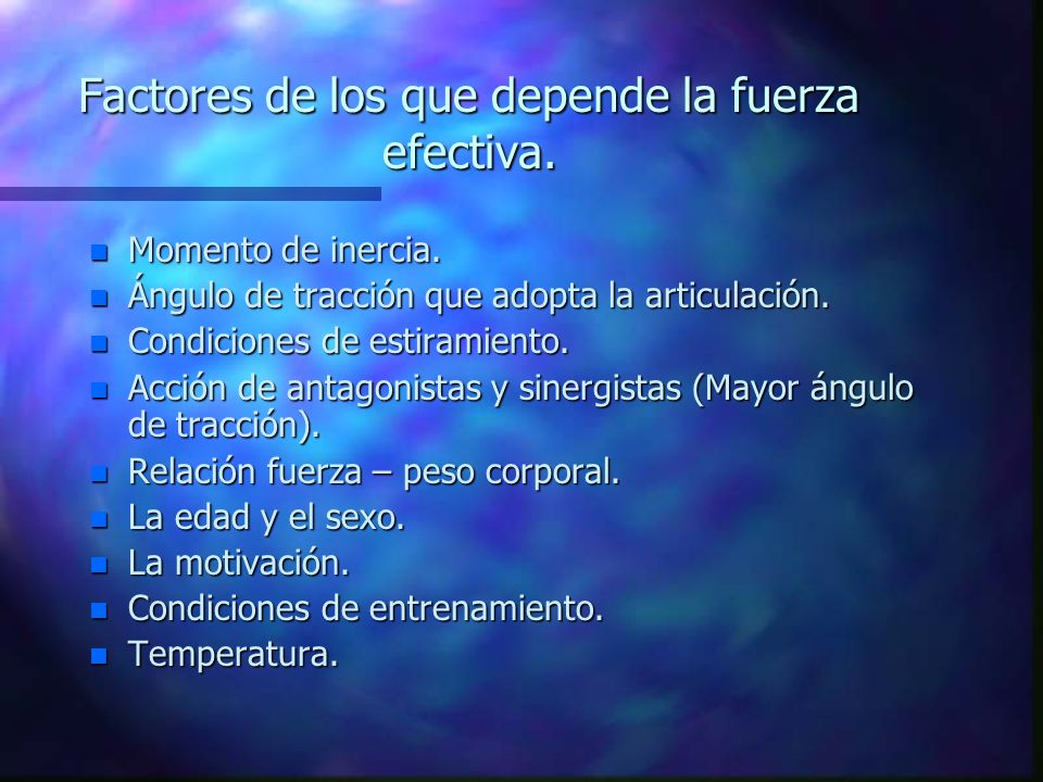 Factores de los que depende la fuerza efectiva.