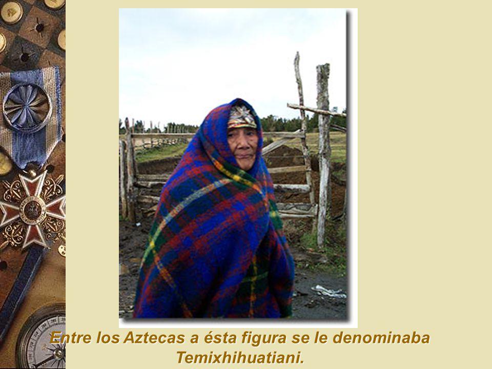 Entre los Aztecas a ésta figura se le denominaba Temixhihuatiani.