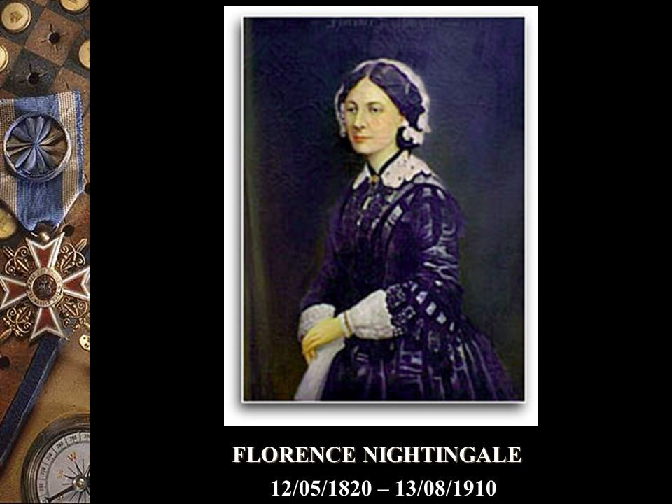 FLORENCE NIGHTINGALE 12/05/1820 – 13/08/1910