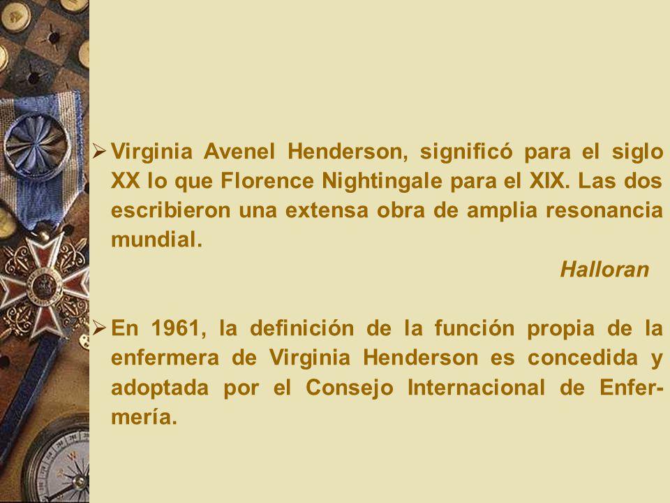 Virginia Avenel Henderson, significó para el siglo XX lo que Florence Nightingale para el XIX. Las dos escribieron una extensa obra de amplia resonancia mundial.