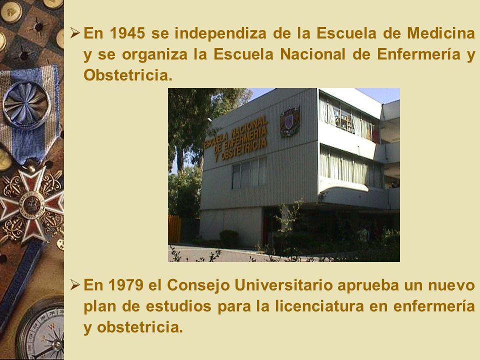 En 1945 se independiza de la Escuela de Medicina y se organiza la Escuela Nacional de Enfermería y Obstetricia.