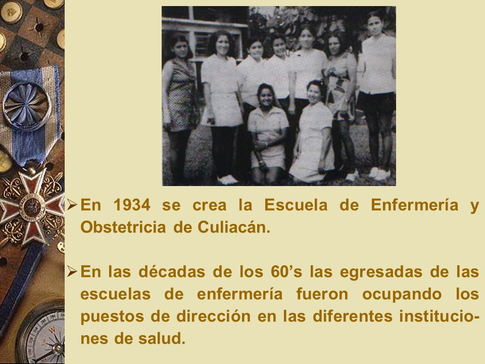 En 1934 se crea la Escuela de Enfermería y Obstetricia de Culiacán.
